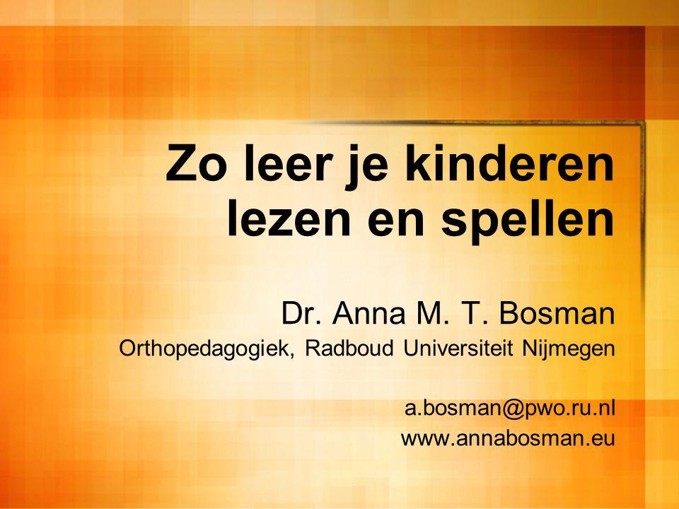 Zo leer je kinderen lezen en spellen Dr. Anna M. T. Bosman Orthopedagogiek, Radboud Universiteit Nijmegen a.bosman@pwo.ru.nl www.annabosman.eu