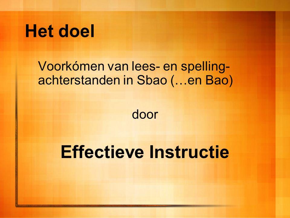 Het doel Voorkómen van lees- en spelling- achterstanden in Sbao (…en Bao) door Effectieve Instructie
