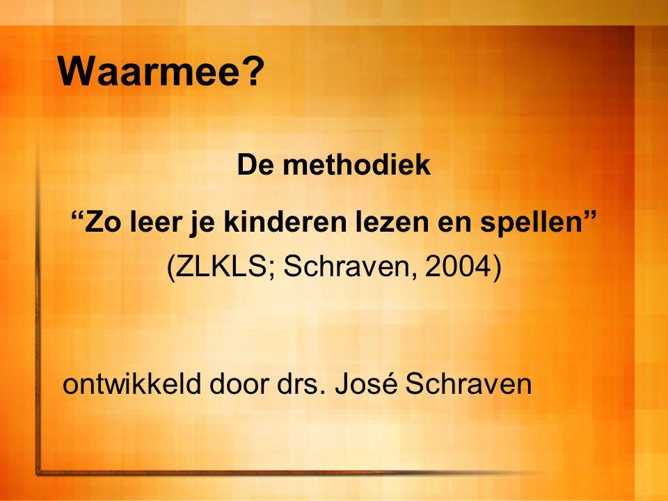 """Waarmee? De methodiek """"Zo leer je kinderen lezen en spellen"""" (ZLKLS; Schraven, 2004) ontwikkeld door drs. José Schraven"""