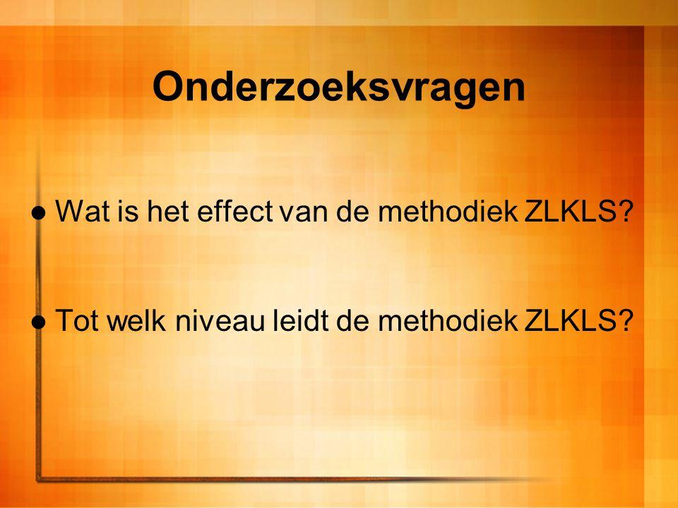 Onderzoeksvragen Wat is het effect van de methodiek ZLKLS? Tot welk niveau leidt de methodiek ZLKLS?