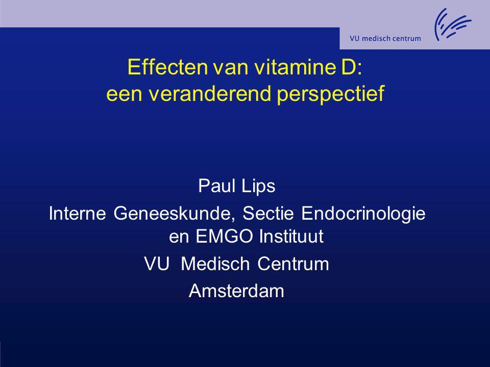 Effecten van vitamine D: een veranderend perspectief Paul Lips Interne Geneeskunde, Sectie Endocrinologie en EMGO Instituut VU Medisch Centrum Amsterd