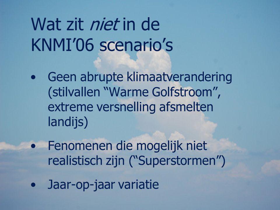 """Wat zit niet in de KNMI'06 scenario's Geen abrupte klimaatverandering (stilvallen """"Warme Golfstroom"""", extreme versnelling afsmelten landijs) Fenomenen"""