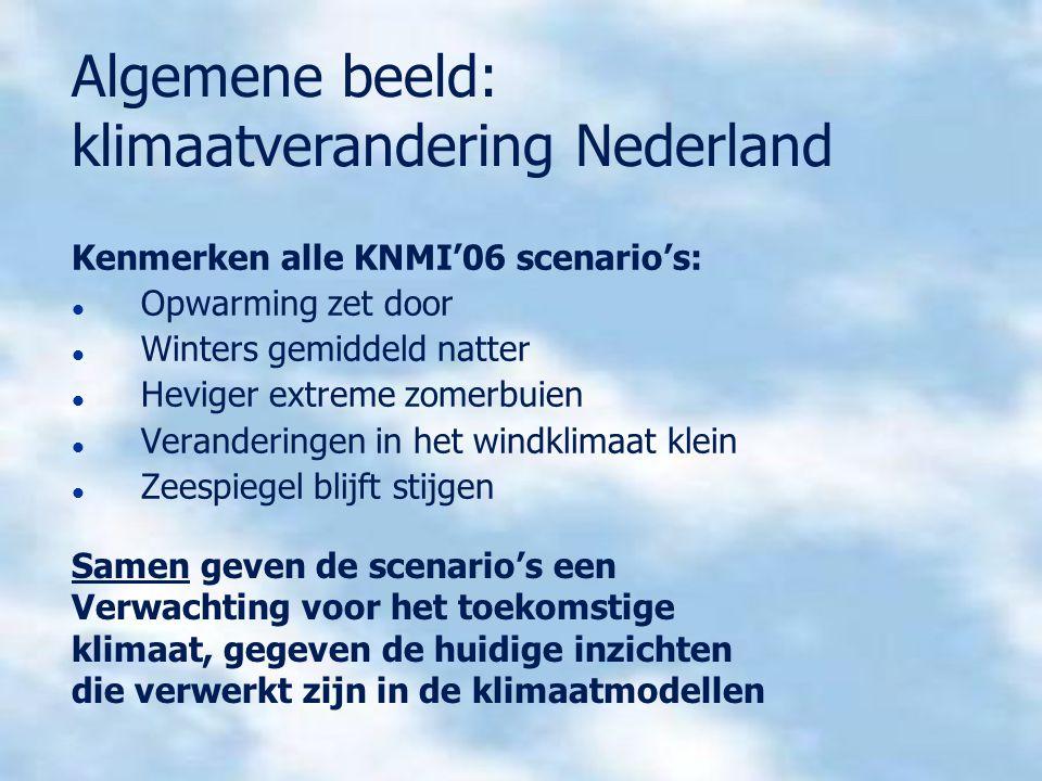 Kenmerken alle KNMI'06 scenario's: Opwarming zet door Winters gemiddeld natter Heviger extreme zomerbuien Veranderingen in het windklimaat klein Zeesp
