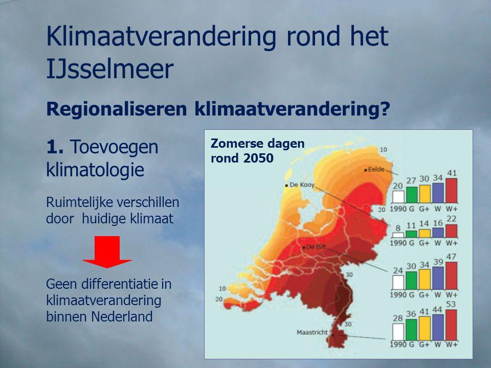 Klimaatverandering rond het IJsselmeer Regionaliseren klimaatverandering? 1. Toevoegen klimatologie Zomerse dagen rond 2050 Ruimtelijke verschillen do