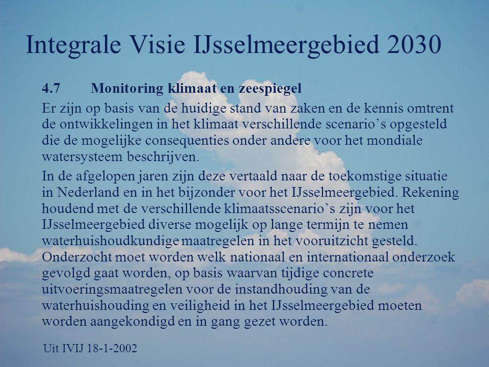 Integrale Visie IJsselmeergebied 2030 4.7Monitoring klimaat en zeespiegel Er zijn op basis van de huidige stand van zaken en de kennis omtrent de ontw