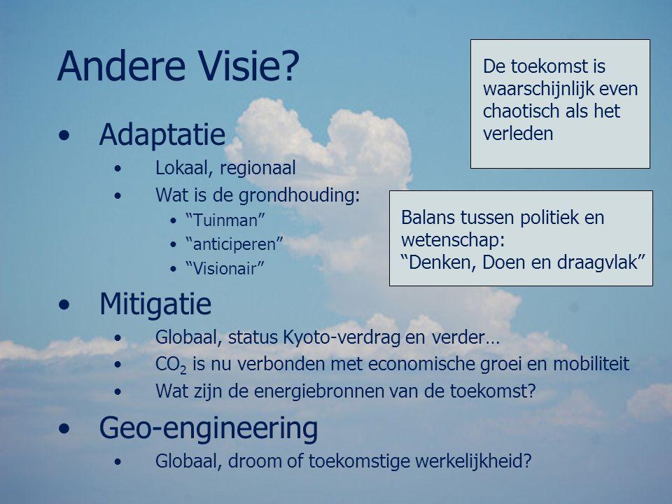"Andere Visie? Adaptatie Lokaal, regionaal Wat is de grondhouding: ""Tuinman"" ""anticiperen"" ""Visionair"" Mitigatie Globaal, status Kyoto-verdrag en verde"
