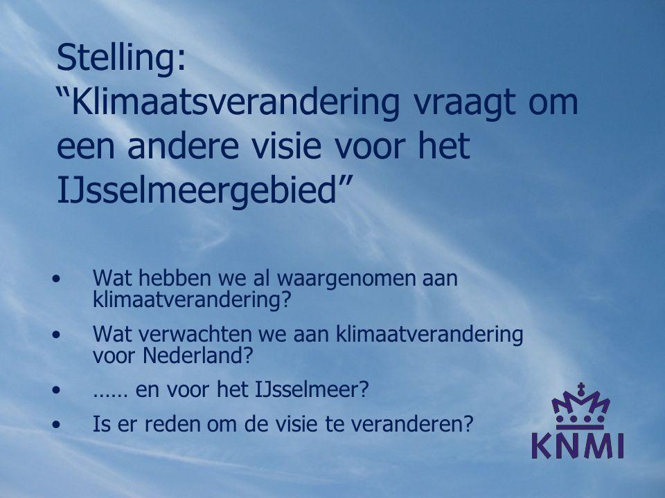 Wat hebben we al waargenomen aan klimaatverandering? Wat verwachten we aan klimaatverandering voor Nederland? …… en voor het IJsselmeer? Is er reden o