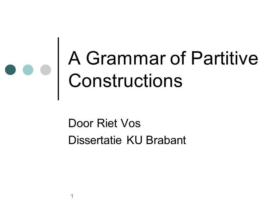 1 A Grammar of Partitive Constructions Door Riet Vos Dissertatie KU Brabant