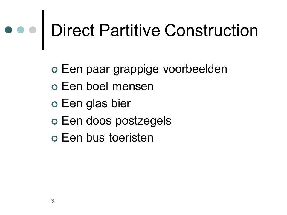 3 Direct Partitive Construction Een paar grappige voorbeelden Een boel mensen Een glas bier Een doos postzegels Een bus toeristen