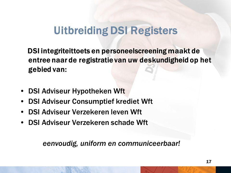 17 Uitbreiding DSI Registers DSI integriteittoets en personeelscreening maakt de entree naar de registratie van uw deskundigheid op het gebied van: DS