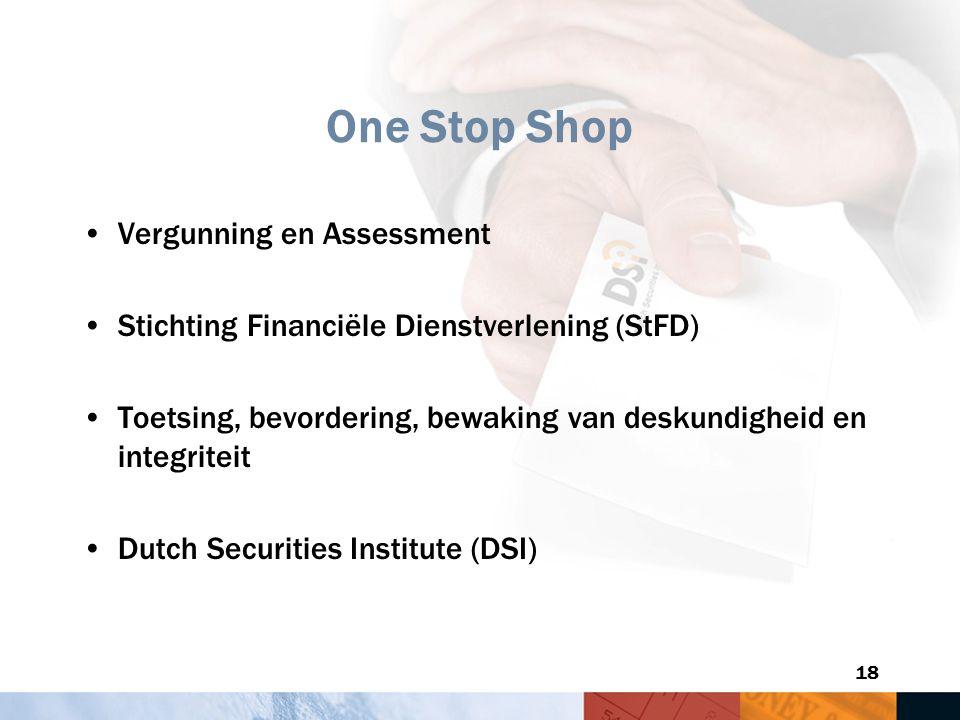 18 One Stop Shop Vergunning en Assessment Stichting Financiële Dienstverlening (StFD) Toetsing, bevordering, bewaking van deskundigheid en integriteit