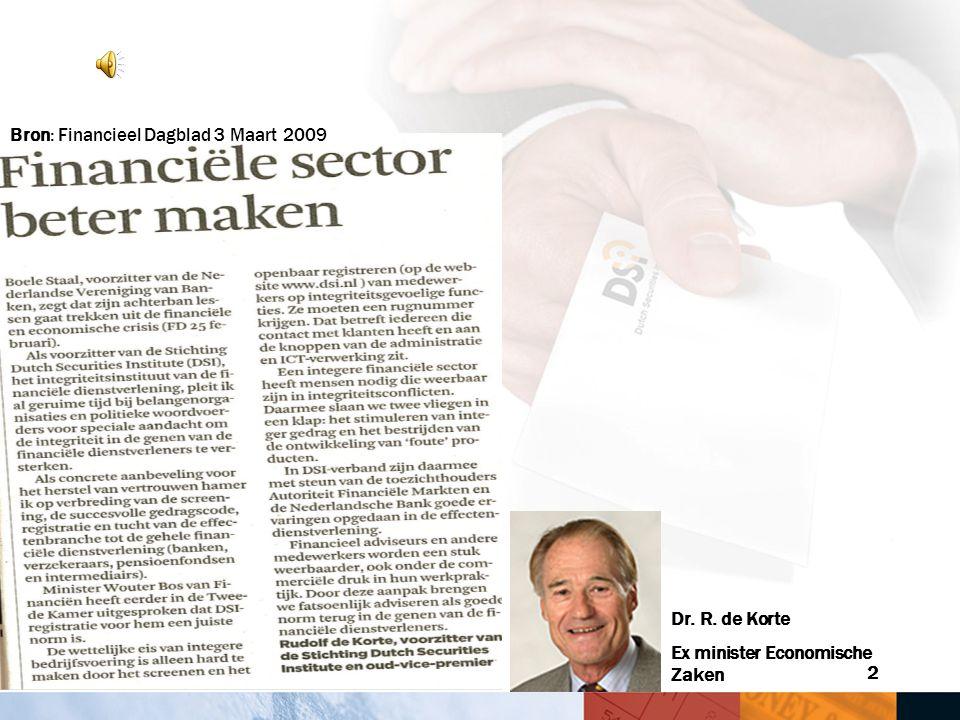 2 Dr. R. de Korte Ex minister Economische Zaken Bron: Financieel Dagblad 3 Maart 2009