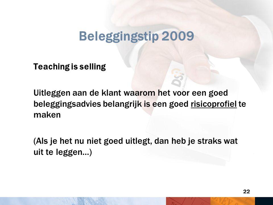 22 Beleggingstip 2009 Teaching is selling Uitleggen aan de klant waarom het voor een goed beleggingsadvies belangrijk is een goed risicoprofiel te mak
