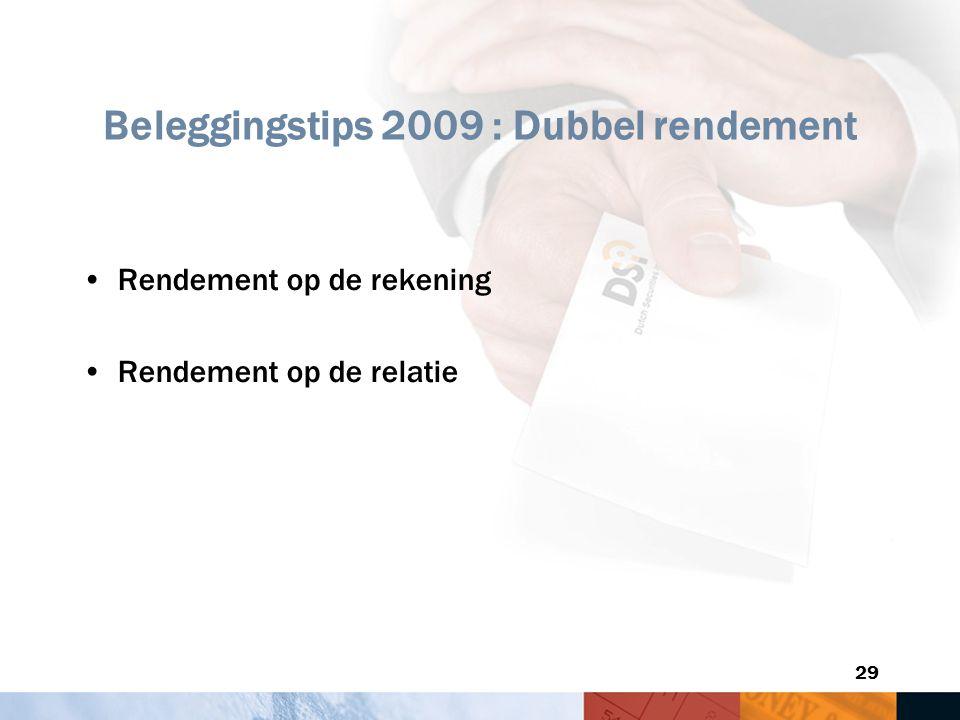 29 Beleggingstips 2009 : Dubbel rendement Rendement op de rekening Rendement op de relatie