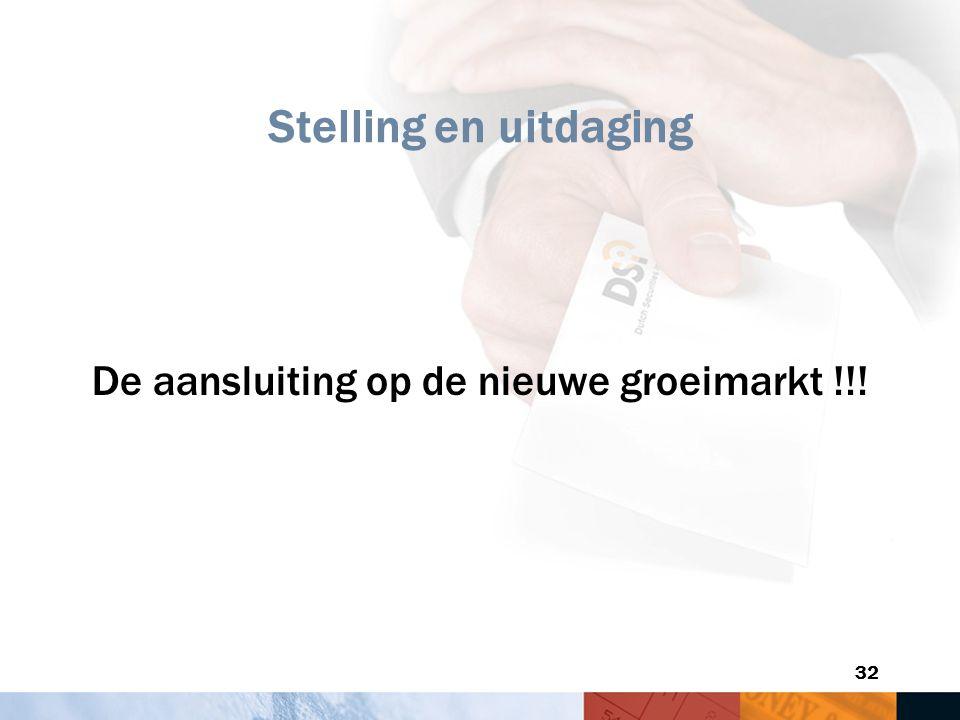 32 Stelling en uitdaging De aansluiting op de nieuwe groeimarkt !!!