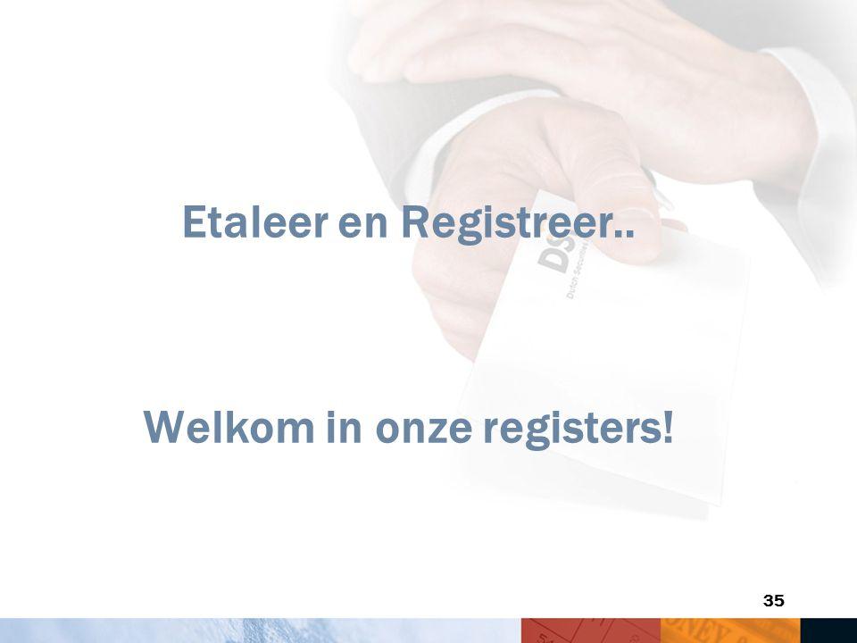 35 Etaleer en Registreer.. Welkom in onze registers!