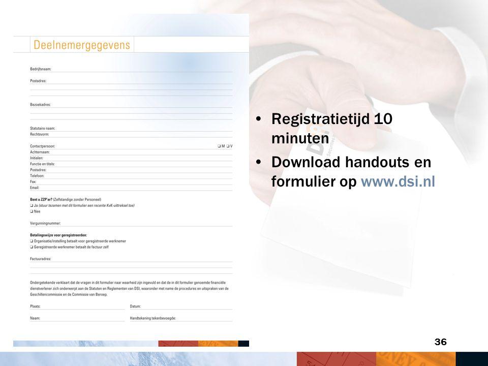 36 Registratietijd 10 minuten Download handouts en formulier op www.dsi.nl