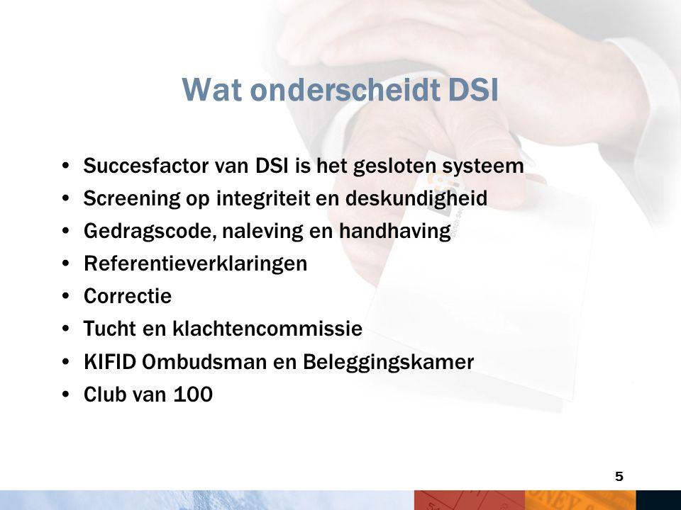 5 Wat onderscheidt DSI Succesfactor van DSI is het gesloten systeem Screening op integriteit en deskundigheid Gedragscode, naleving en handhaving Refe