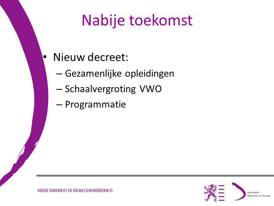 Nabije toekomst Nieuw decreet: – Gezamenlijke opleidingen – Schaalvergroting VWO – Programmatie