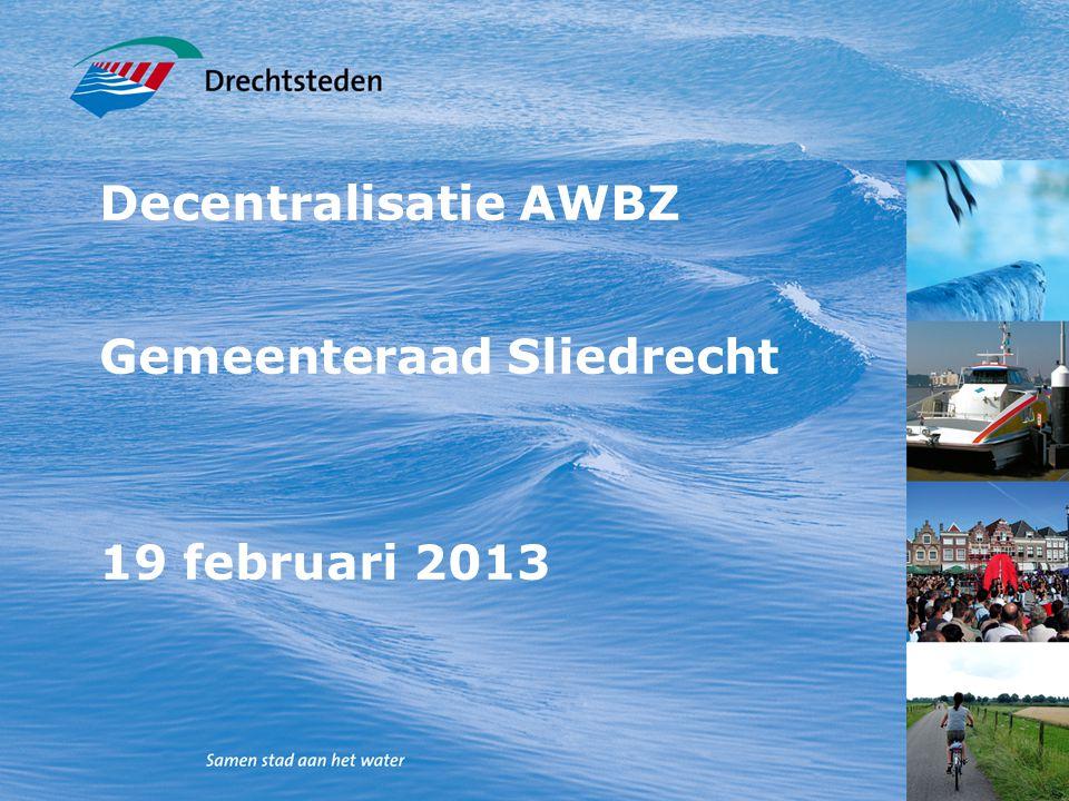 1 Decentralisatie AWBZ Gemeenteraad Sliedrecht 19 februari 2013