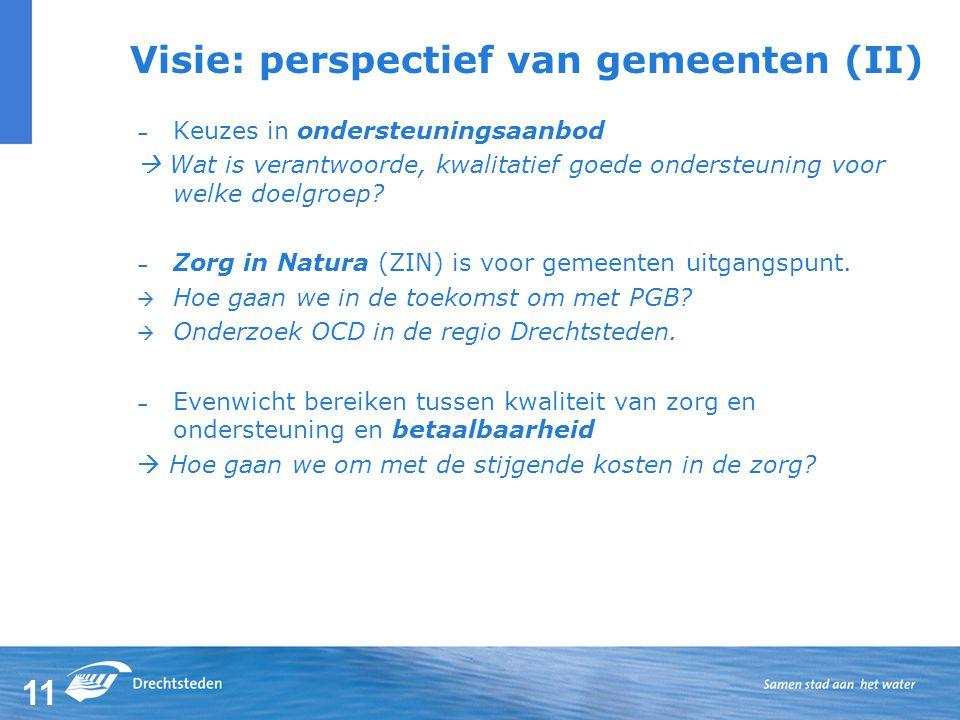 11 Visie: perspectief van gemeenten (II) – Keuzes in ondersteuningsaanbod  Wat is verantwoorde, kwalitatief goede ondersteuning voor welke doelgroep.