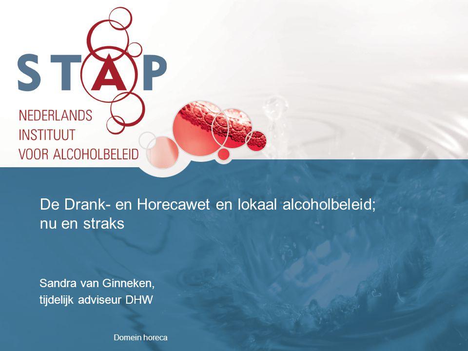 Domein horeca De Drank- en Horecawet en lokaal alcoholbeleid; nu en straks Sandra van Ginneken, tijdelijk adviseur DHW