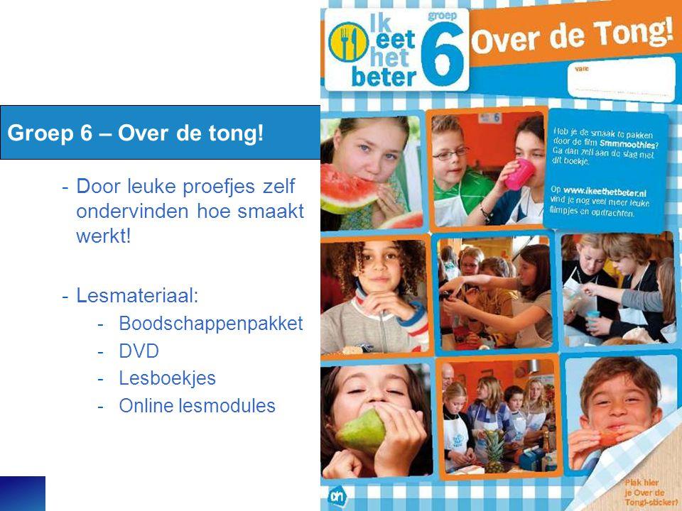Groep 6 – Over de tong! -Door leuke proefjes zelf ondervinden hoe smaakt werkt! -Lesmateriaal: -Boodschappenpakket -DVD -Lesboekjes -Online lesmodules
