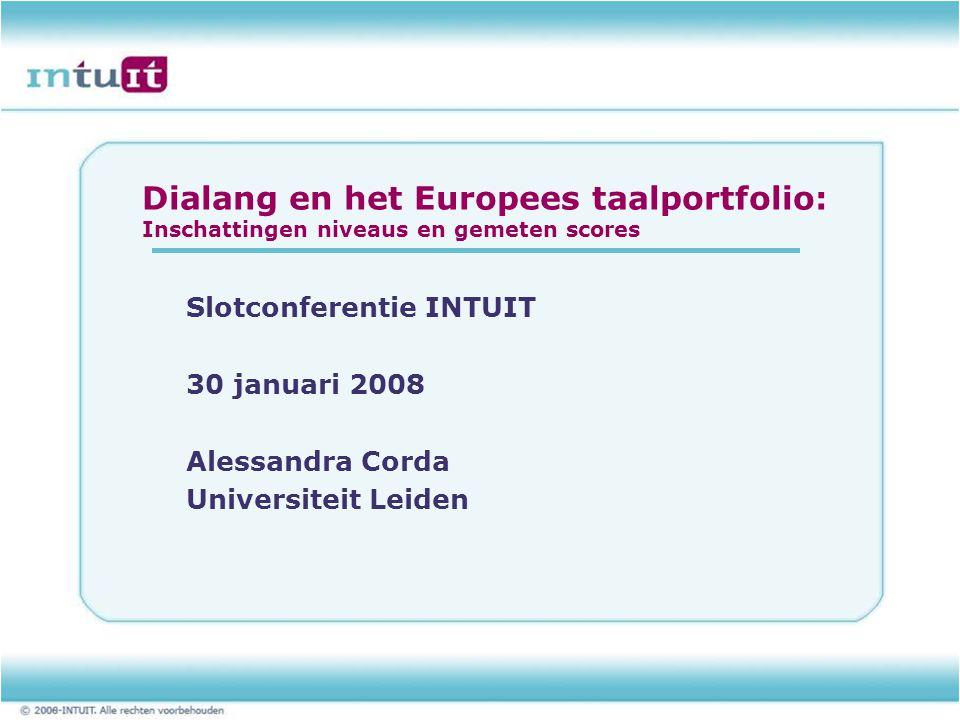Dialang en het Europees taalportfolio: Inschattingen niveaus en gemeten scores Slotconferentie INTUIT 30 januari 2008 Alessandra Corda Universiteit Leiden