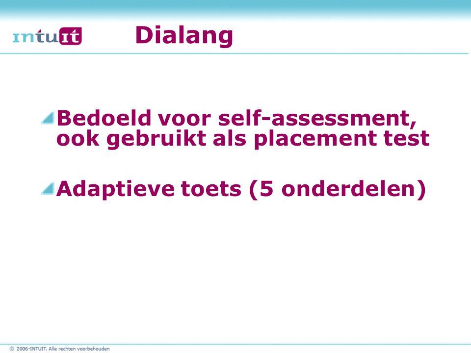 Dialang Bedoeld voor self-assessment, ook gebruikt als placement test Adaptieve toets (5 onderdelen)