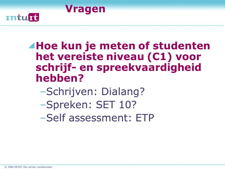Vragen Hoe kun je meten of studenten het vereiste niveau (C1) voor schrijf- en spreekvaardigheid hebben.