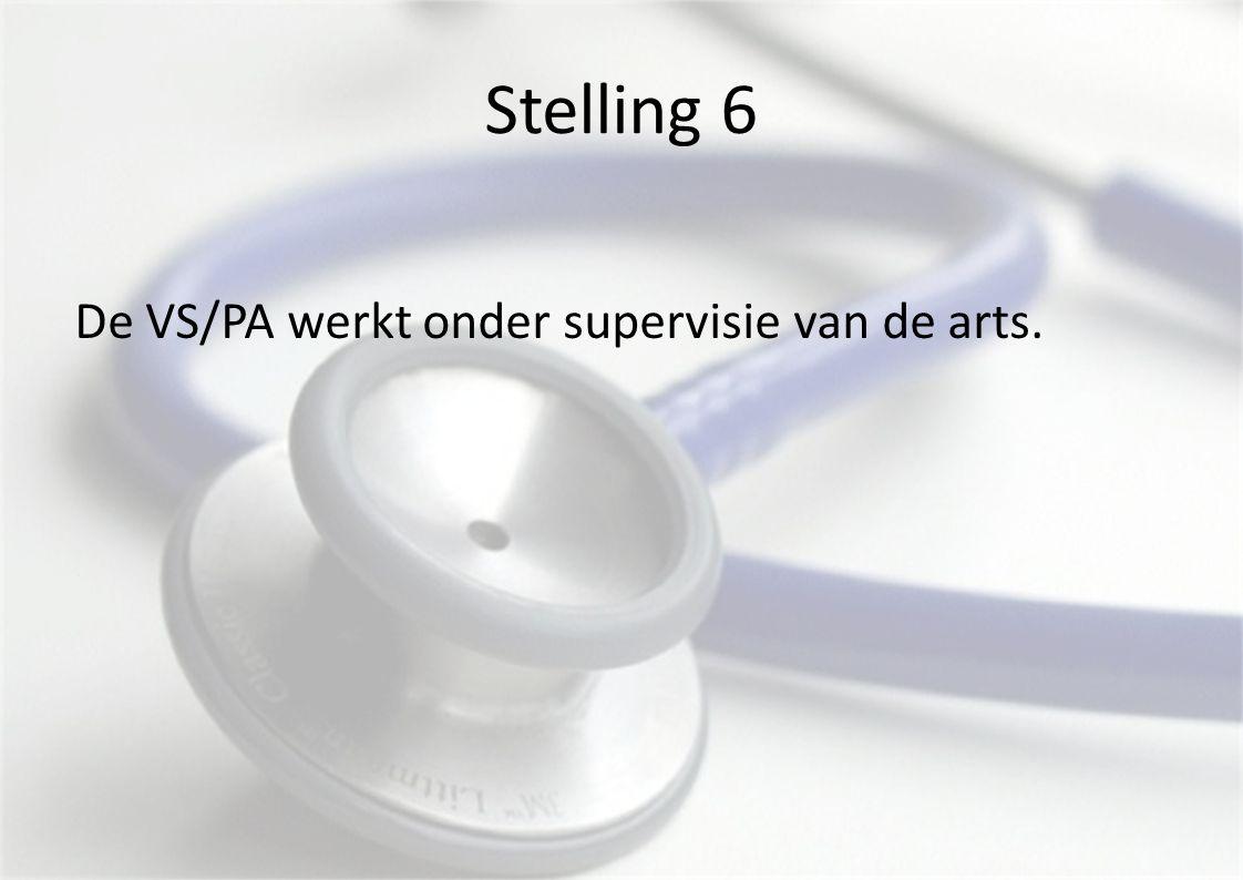 Stelling 6 De VS/PA werkt onder supervisie van de arts.