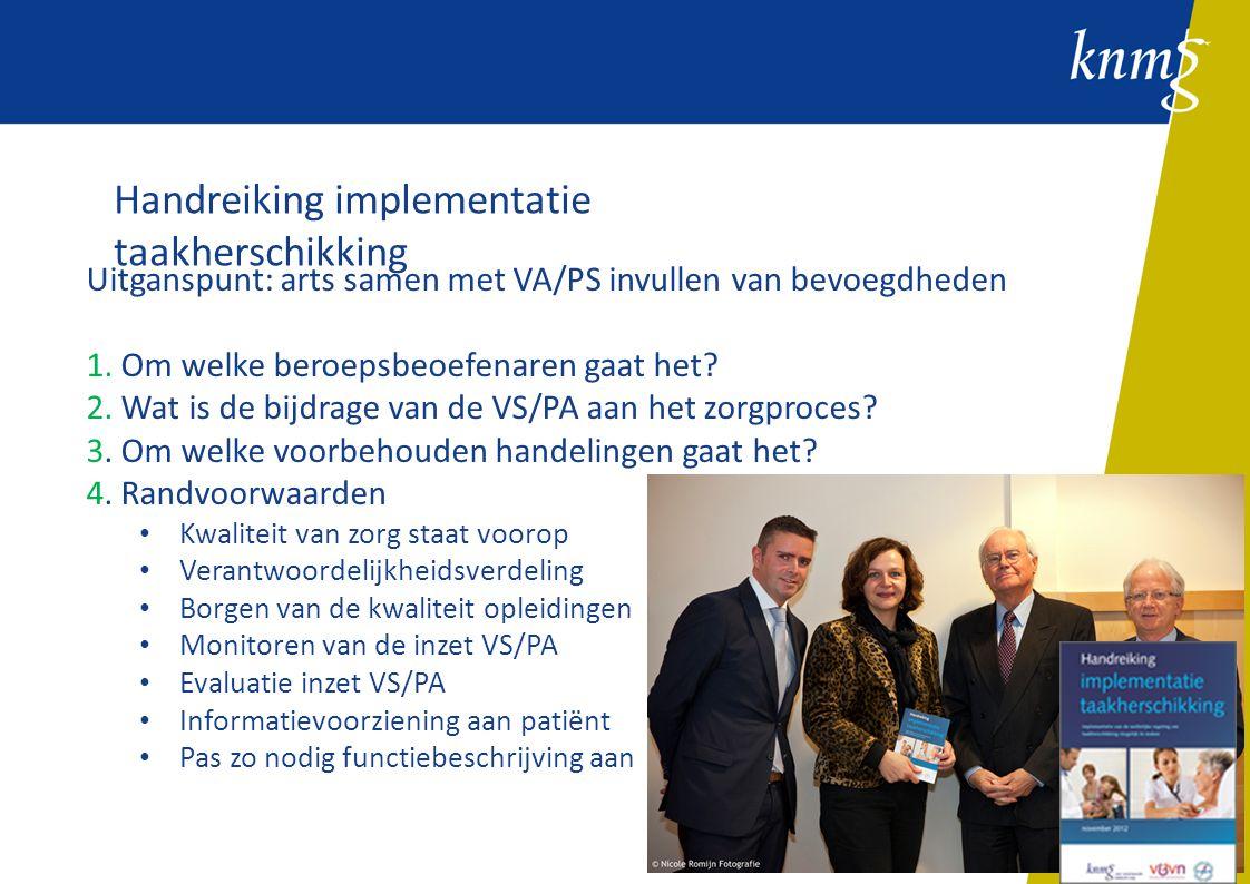 Handreiking implementatie taakherschikking Uitganspunt: arts samen met VA/PS invullen van bevoegdheden 1. Om welke beroepsbeoefenaren gaat het? 2. Wat