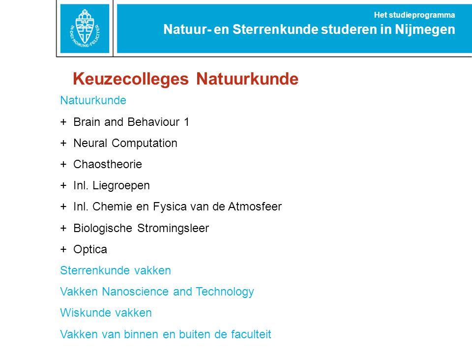 Keuzecolleges Natuurkunde Natuur- en Sterrenkunde studeren in Nijmegen Het studieprogramma Natuurkunde + Brain and Behaviour 1 + Neural Computation +