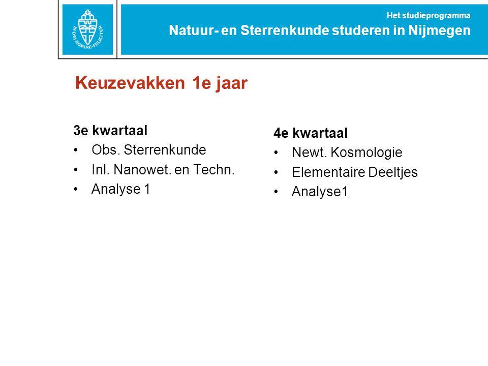 Keuzevakken 1e jaar Natuur- en Sterrenkunde studeren in Nijmegen Het studieprogramma 3e kwartaal Obs. Sterrenkunde Inl. Nanowet. en Techn. Analyse 1 4