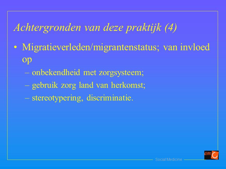 Social Medicine Achtergronden van deze praktijk (4) Migratieverleden/migrantenstatus; van invloed op –onbekendheid met zorgsysteem; –gebruik zorg land