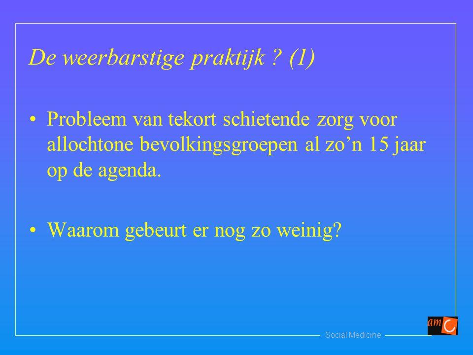 Social Medicine De weerbarstige praktijk ? (1) Probleem van tekort schietende zorg voor allochtone bevolkingsgroepen al zo'n 15 jaar op de agenda. Waa