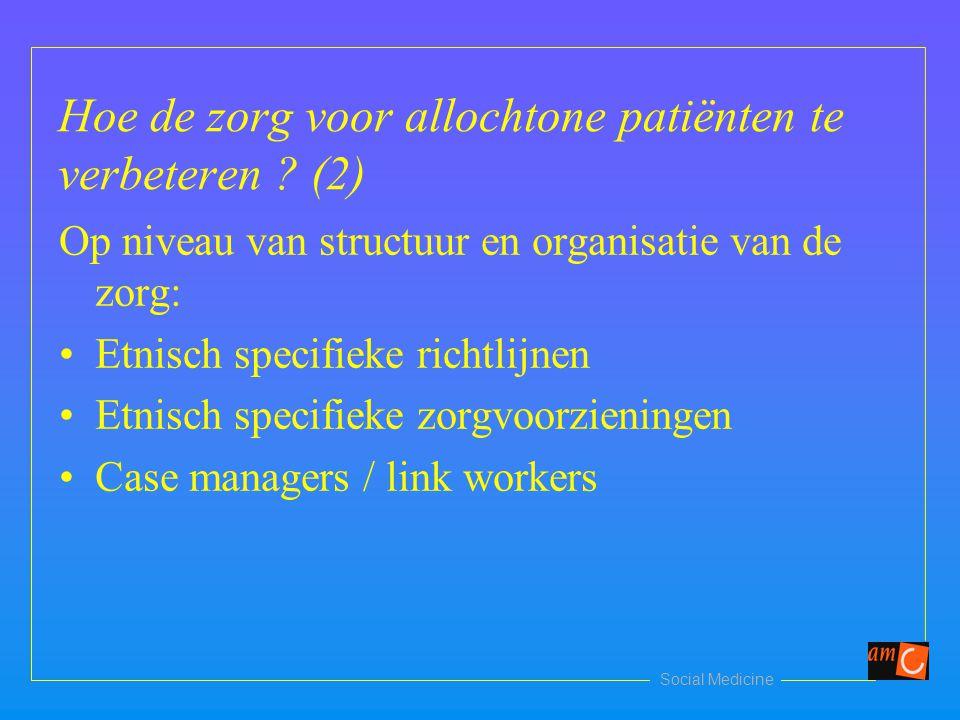 Social Medicine Hoe de zorg voor allochtone patiënten te verbeteren ? (2) Op niveau van structuur en organisatie van de zorg: Etnisch specifieke richt