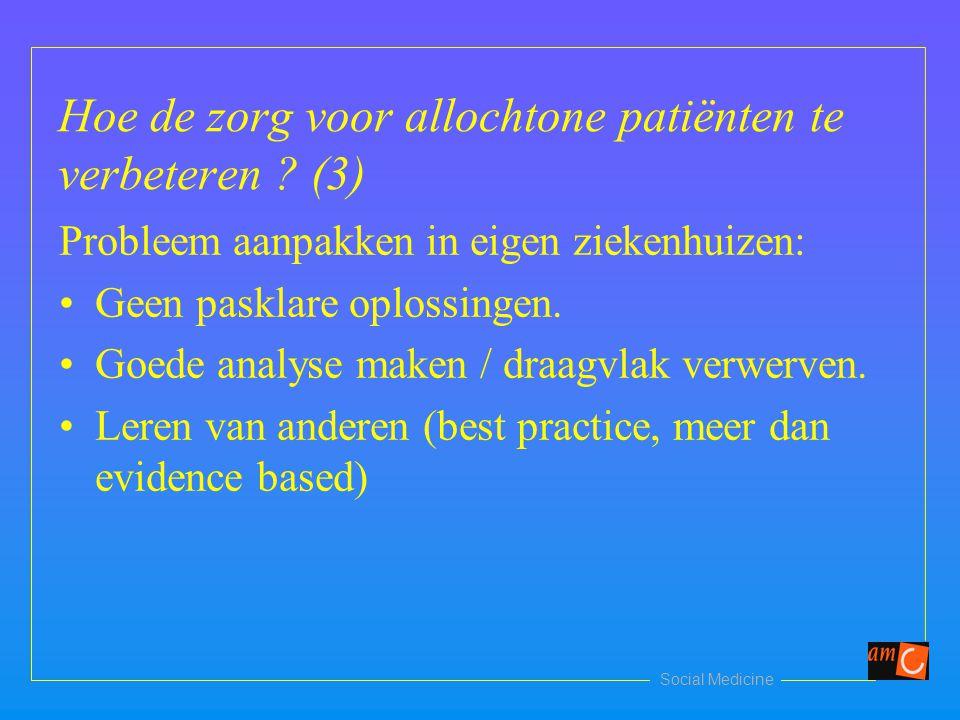 Social Medicine Hoe de zorg voor allochtone patiënten te verbeteren ? (3) Probleem aanpakken in eigen ziekenhuizen: Geen pasklare oplossingen. Goede a