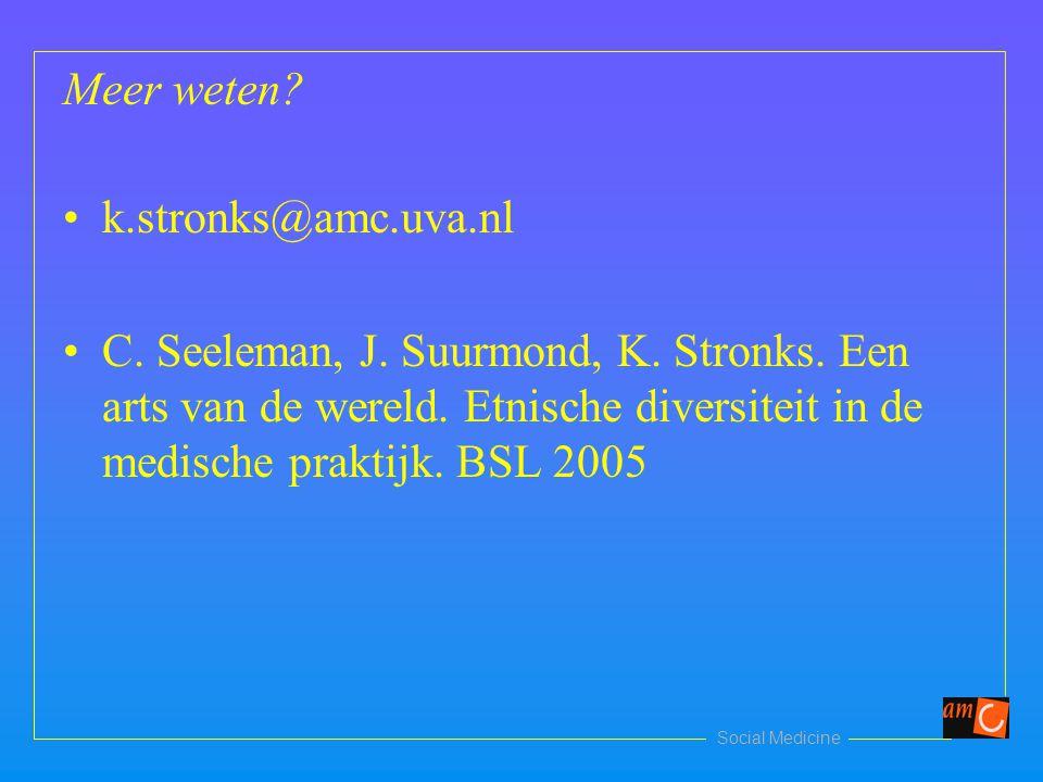 Social Medicine Meer weten? k.stronks@amc.uva.nl C. Seeleman, J. Suurmond, K. Stronks. Een arts van de wereld. Etnische diversiteit in de medische pra