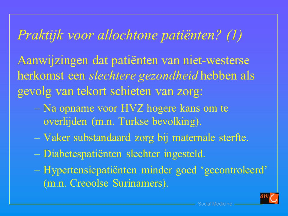 Social Medicine Praktijk voor allochtone patiënten? (1) Aanwijzingen dat patiënten van niet-westerse herkomst een slechtere gezondheid hebben als gevo
