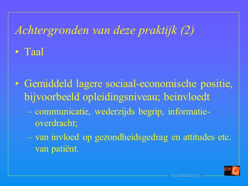 Social Medicine Achtergronden van deze praktijk (2) Taal Gemiddeld lagere sociaal-economische positie, bijvoorbeeld opleidingsniveau; beinvloedt –comm