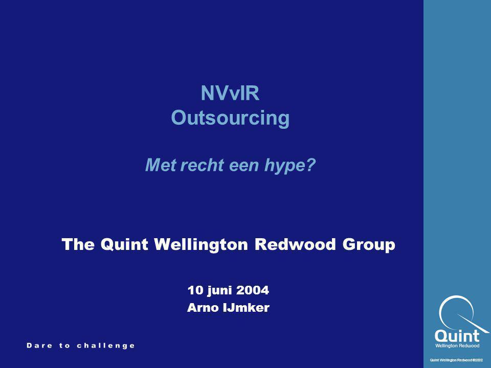 Quint Wellington Redwood ©2002 5 NVvIR The Quint Wellington Redwood Group Management consultants Thuismarkt Benelux Europa, USA, Asia Strategie, sourcing, proces management, HRM, training Top 500 ondernemingen en overheid Ruim 120 professionals, waarvan 25 full-time in in- en outsourcing