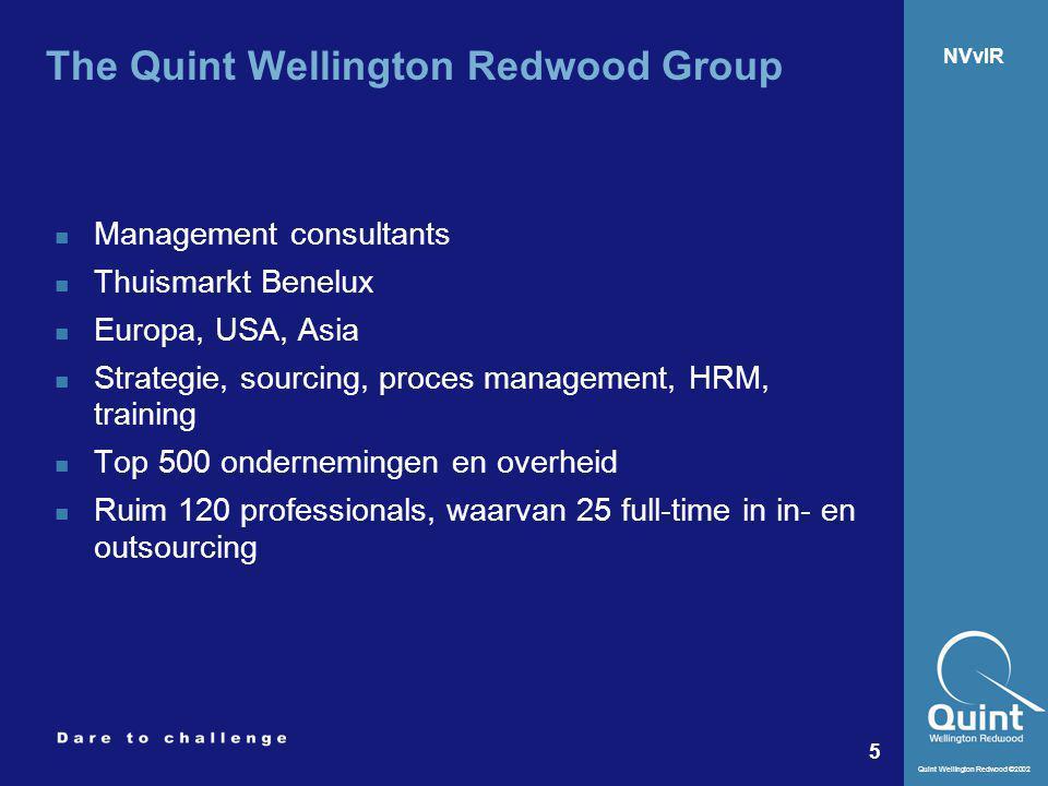Quint Wellington Redwood ©2002 5 NVvIR The Quint Wellington Redwood Group Management consultants Thuismarkt Benelux Europa, USA, Asia Strategie, sourc