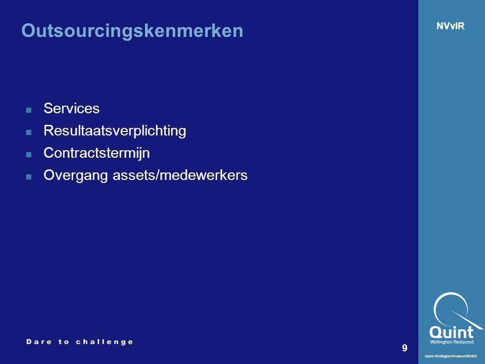 Quint Wellington Redwood ©2002 9 NVvIR Outsourcingskenmerken Services Resultaatsverplichting Contractstermijn Overgang assets/medewerkers