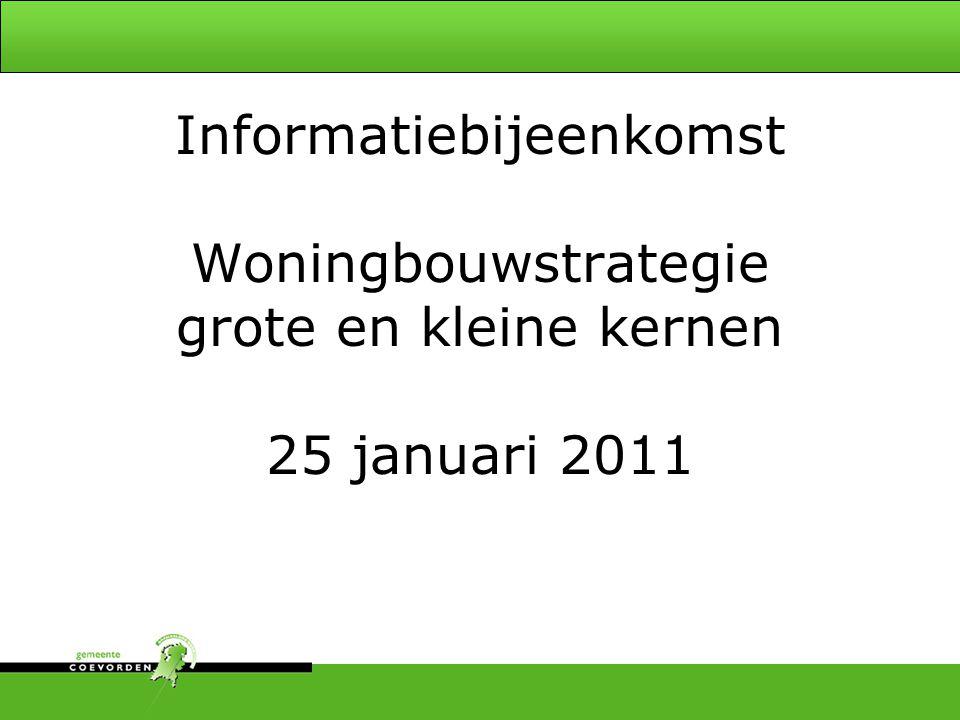Informatiebijeenkomst Woningbouwstrategie grote en kleine kernen 25 januari 2011