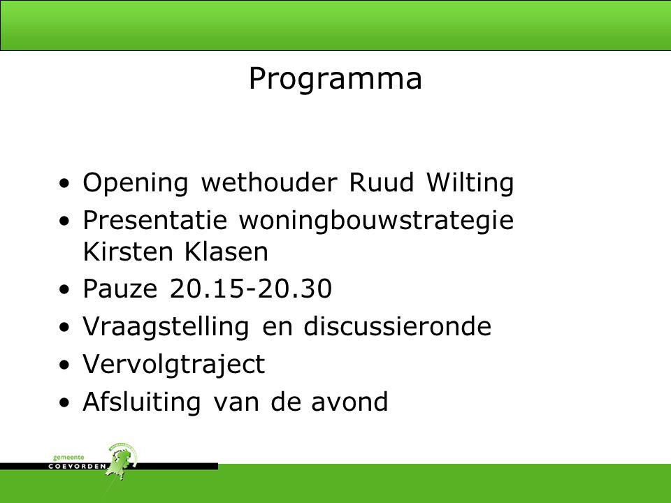 Programma Opening wethouder Ruud Wilting Presentatie woningbouwstrategie Kirsten Klasen Pauze 20.15-20.30 Vraagstelling en discussieronde Vervolgtraject Afsluiting van de avond