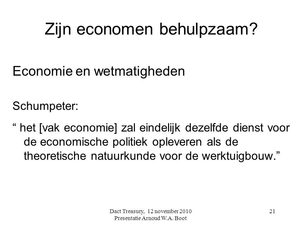 """Zijn economen behulpzaam? Economie en wetmatigheden Schumpeter: """" het [vak economie] zal eindelijk dezelfde dienst voor de economische politiek opleve"""