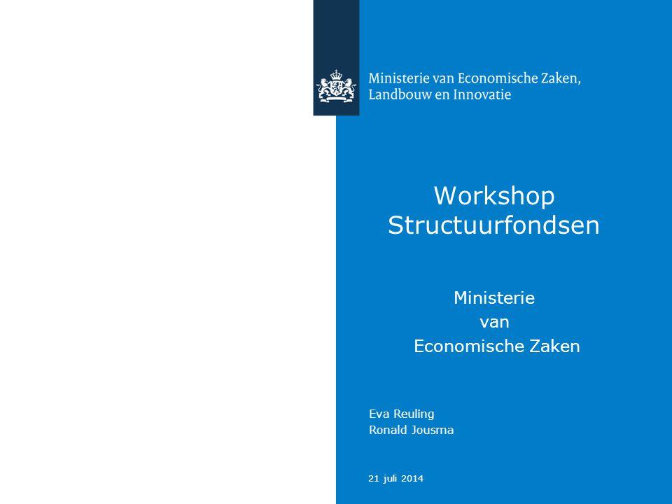 21 juli 2014 Workshop Structuurfondsen Ministerie van Economische Zaken Eva Reuling Ronald Jousma