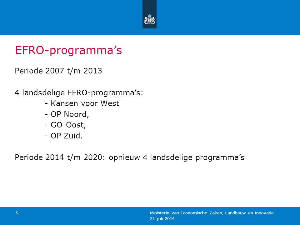 EFRO-programma's Periode 2007 t/m 2013 4 landsdelige EFRO-programma's: - Kansen voor West - OP Noord, - GO-Oost, - OP Zuid. Periode 2014 t/m 2020: opn