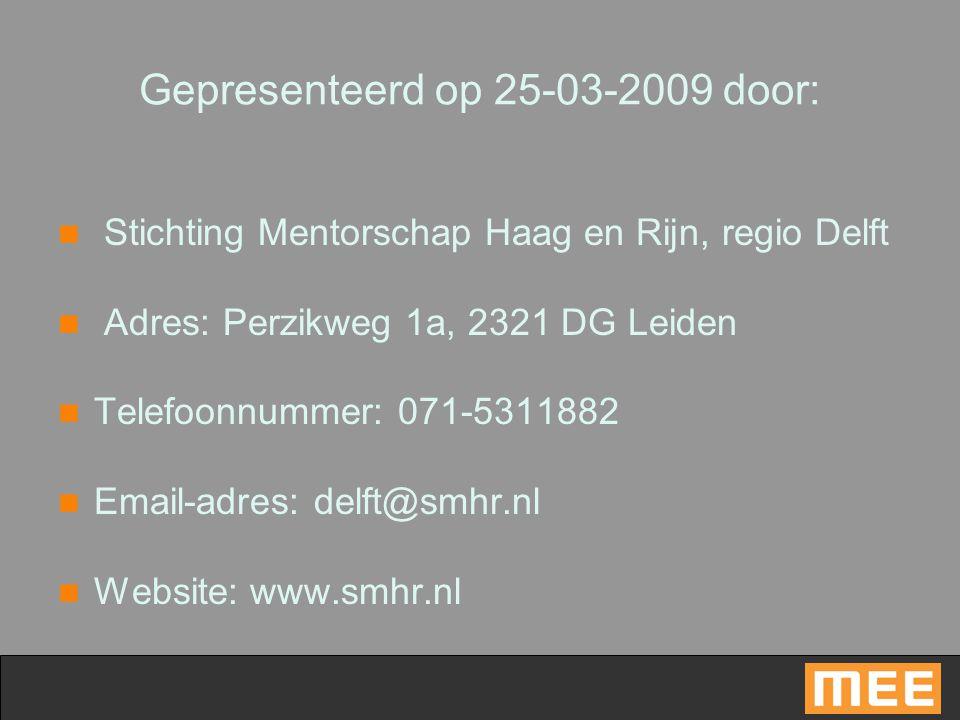 Gepresenteerd op 25-03-2009 door: Stichting Mentorschap Haag en Rijn, regio Delft Adres: Perzikweg 1a, 2321 DG Leiden Telefoonnummer: 071-5311882 Emai